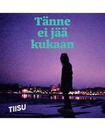 Tiisu - Tanne Ei jaa kukaan - (CD) - 1