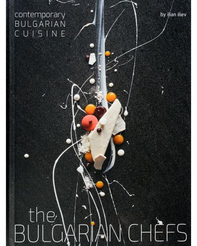 The Bulgarian Chefs: Contemporary Bulgarian Cuisine - 1