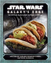 Star Wars Galaxy's Edge: The Official Black Spire Outpost Cookbook